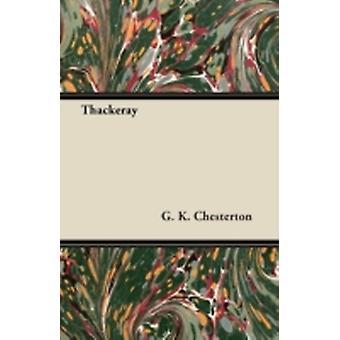 Thackeray by Chesterton & G. K.