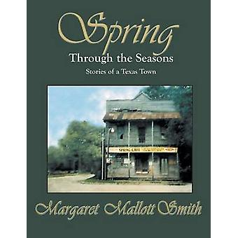 Spring Through the Seasons Stories of a Texas Town by Smith & Margaret Mallott