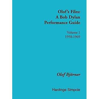 Olofs Files  A Bob Dylan Performance Guide  Volume 1  19581969 by Bjvrner & Olof