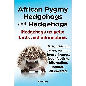African Pygmy Hedgehogs and Hedgehogs. Hedgehogs as Pets Facts and Information. Care Breeding Cages Owning House Homes Food Feeding Hibernati by Lang & Elliott