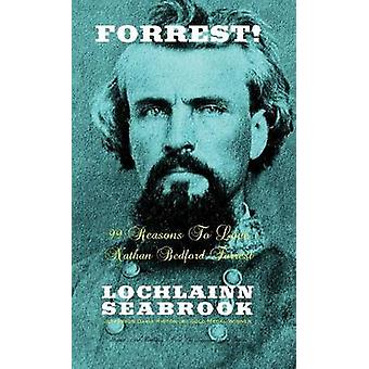 Forrest 99 Reasons To Love Nathan Bedford Forrest by Seabrook & Lochlainn