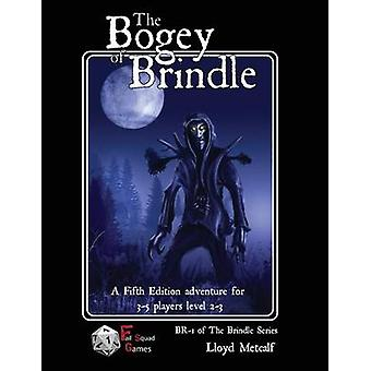 The Bogey of Brindle An adventure for 5E or similar system of fantasy roleplaying games by Metcalf & Lloyd