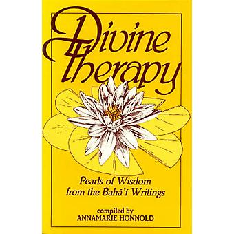 Divine Therapy Pearls of Wisdom from the Bah Writings by Honnold & Annamarie