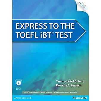 Express to the TOEFL IBT Test by Tammy le Roi Gilbert - Dorothy E. Ze
