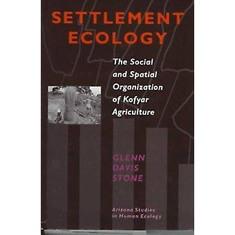 Settlement Ecology - The Social and Spatial Organization of Kofyar Agr