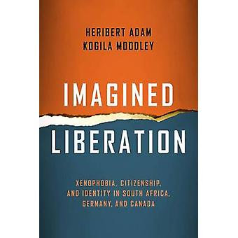 Imagined Liberation - Xenophobia - Citizenship - and Identity in South