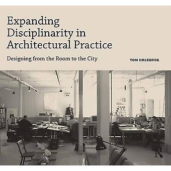 Expanding Disciplinarity in Architectural Practice - Designing from th