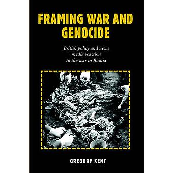 Framing War and Genocide - British Policy and News Media Reaction to t