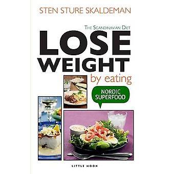 Lose Weight by Eating by Sten Sture Skaldeman - Lisa Gay Bostwick - R