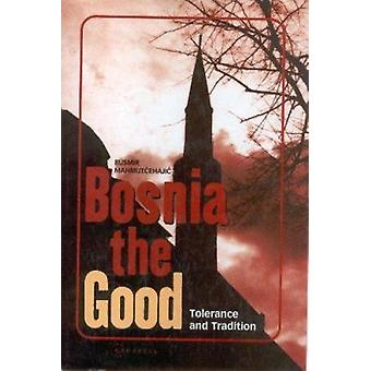 Bosnia the Good - Tolerance and Tradition by Rusmir Mahmutcehajic - 97