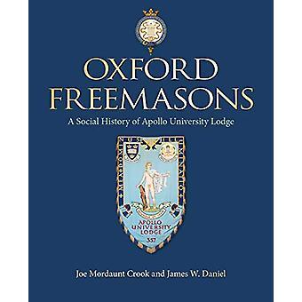 Oxford Freemasons - A Social History of Apollo University Lodge by Joe