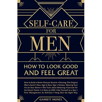 SelfCare for Men  How to Look Good and Feel Great by Garrett Munce