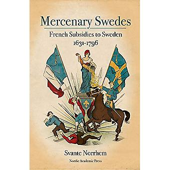 Mercenary Swedes - French Subsidies to Sweden 1631-1796 by Svante Norr