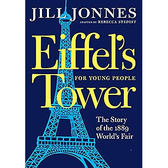 Eiffel's Tower For Young People by Jill Jonnes - 9781609809058 Book