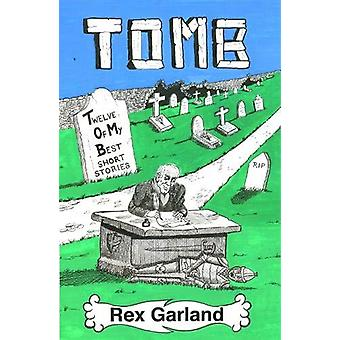 TOMB - Twelve of My Best Short Stories by Rex Garland - 9780722350072