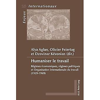 Humaniser Le Travail: Regimes Economiques, Regimes� Politiques Et Organisation Internationale Du Travail (1929-1969) (Enjeux Internationaux / International Issues)