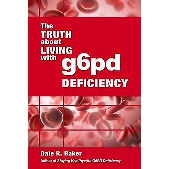 The Truth about Living with G6pd Deficiency by MR Dale R Baker - 9781