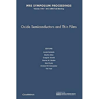 Oxide Semiconductors and Thin Films Volume 1494 by Edited by Andr Schleife & Edited by Martin Allen & Edited by Craig B Arnold & Edited by Steven M Durbin & Edited by Nini Pryds & Edited by Christof W Schneider & Edited by Tim Veal