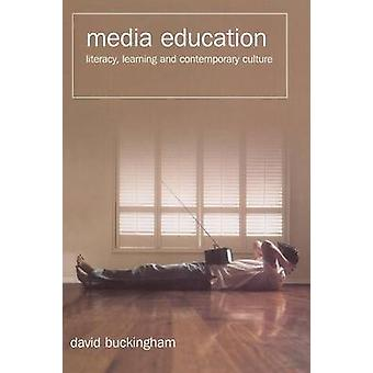 Media Education Literacy Learning and Contemporary Culture by Buckingham & David Professor