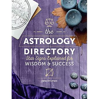 The Astrology Directory  Star Signs Explained for Wisdom amp Success by Jane Struthers