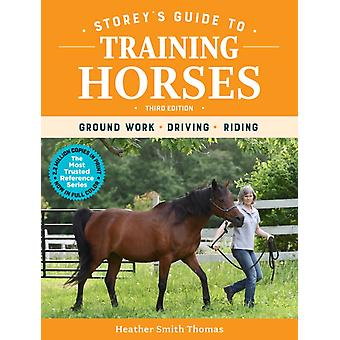 Storeys Guide to Training Horses 3rd Edition Ground Work Driving Riding by Heather Smith Thomas