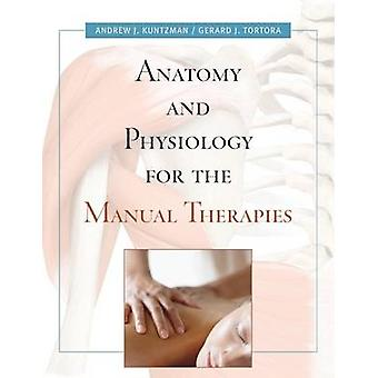 Anatomy and Physiology for the Manual Therapies by Andrew KuntzmanGerard J. Tortora