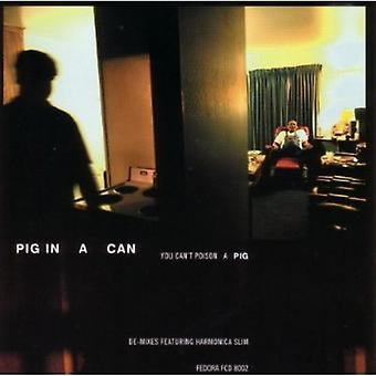 Pig in a Can - You Can't Poison a Pig [CD] USA import