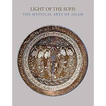 Light of the Sufis - The Mystical Arts of Islam by Ladan Akbarnia - Fr