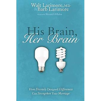 His Brain - Her Brain - How Divinely Designed Differences Can Strength