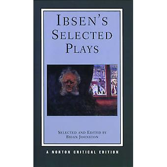 Ibsen's Selected Plays - Norton Critical Edition by Henrik Ibsen - Bri