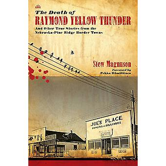 The Death of Raymond Yellow Thunder - And Other True Stories from the