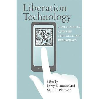 Technologie de libération - médias sociaux et la lutte pour la démocratie par