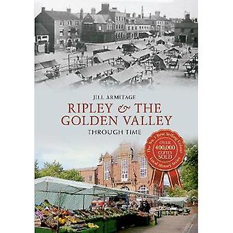 Ripley & the Golden Valley Through Time by Jill Armitage - 9781445632
