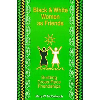 Black and White Women as Friends - Building Cross-race Friendships by