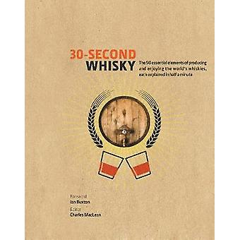 30-Second Whisky - The 50 essential elements of producing and enjoying