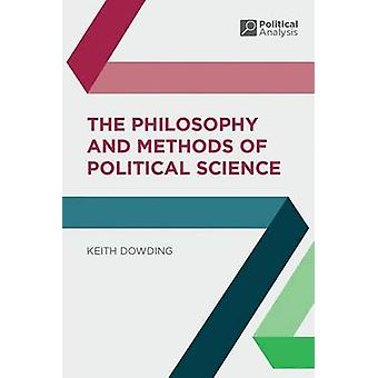 The Philosophy and Methods of Political Science by Keith Dowding - 97