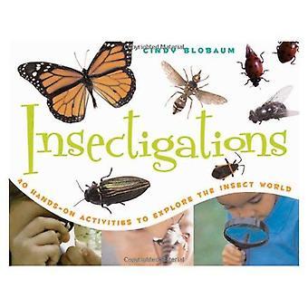 Insectigations: 40 praktiska aktiviteter att utforska världens insekt