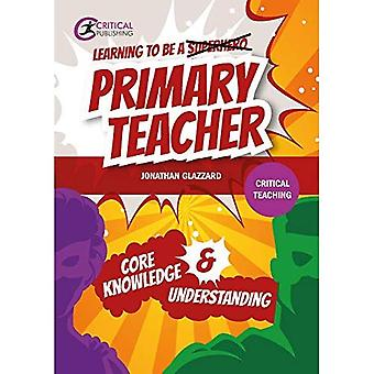 Learning to be a Primary Teacher: Core Knowledge and Understanding (Critical Teaching)