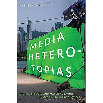Media Heterotopias: Digital Effects and Material Labor in Global Film Production