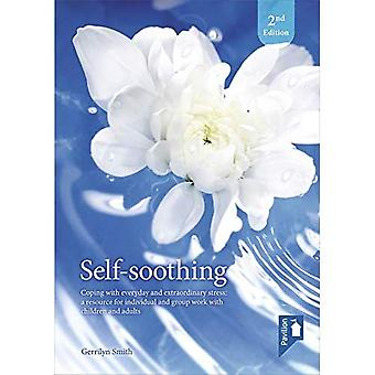 Self Soothing (2nd edition): Coping with everyday and extraordinary stress: a resource for individual and group work with children and adults