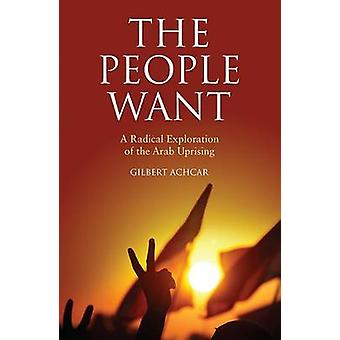 The People Want - A Radical Exploration of the Arab Uprising by Gilber