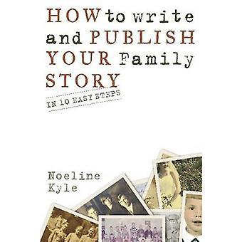 Hur man skriver och publicerar din släkthistoria - i tio enkla steg av Noel