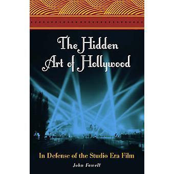 Die versteckte Kunst von Hollywood In der Verteidigung der Studio-Ära-Film von Fawell & John