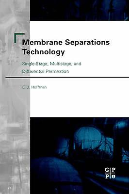 Membrane Separations Technology SingleStage Multistage and Differential Permeation by Hoffman & E. J.