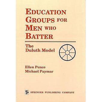 Education Groups for Men Who Batter The Duluth Model by Pence & Ellen