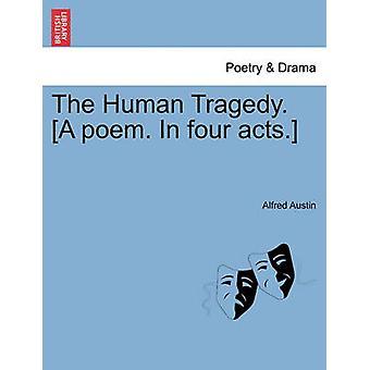 La tragedia umana. Una poesia. In quattro atti. da Austin & Alfred