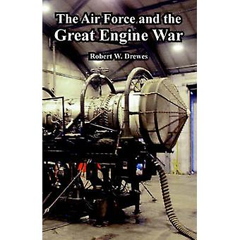 Air Force and the Great Engine War The by Drewes & Robert & W.