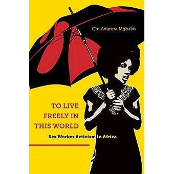 Um frei zu leben, in dieser Welt Sex Worker Aktivismus in Afrika durch Mgbako & Chi Adanna