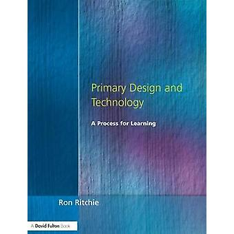 Primary Design and Technology A Prpcess for Learning by Ritchie & Ron