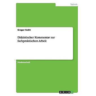Didaktischer Kommentar zur fachpraktischen Arbeit by Hecht & Gregor